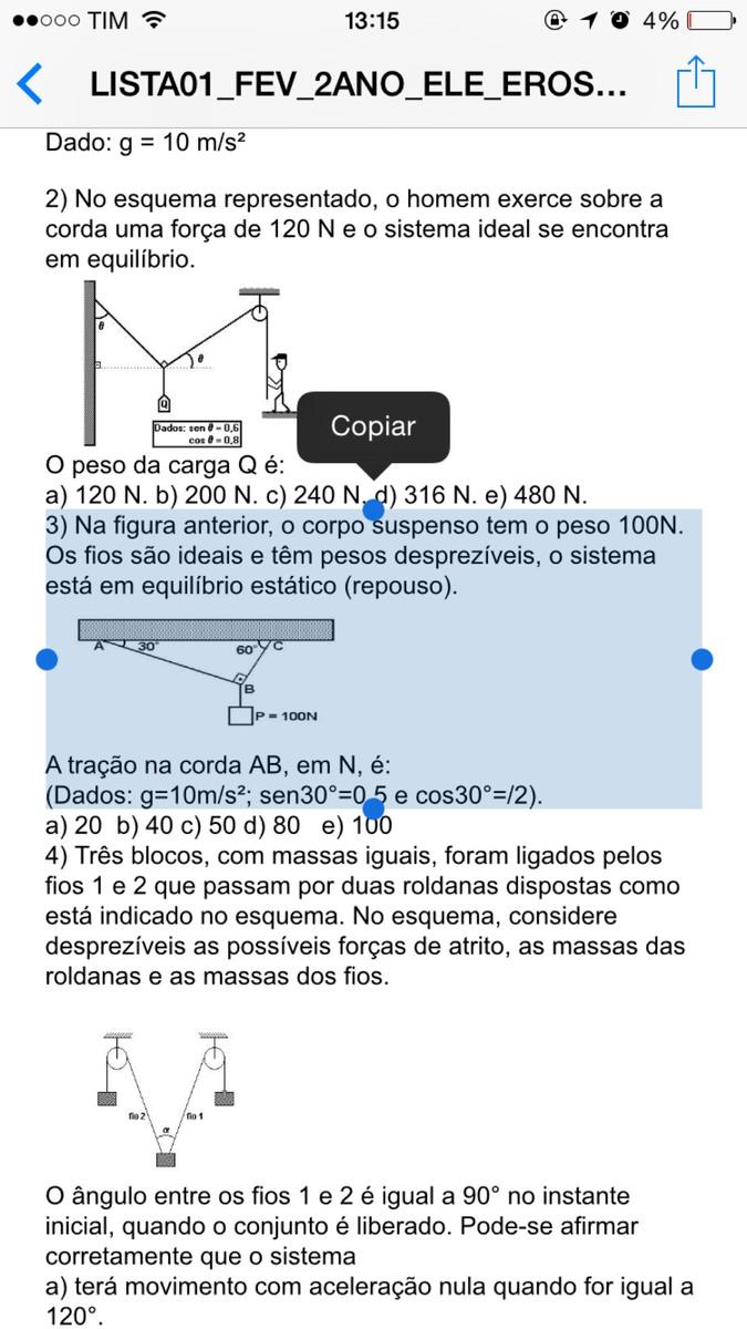 3) Na figura anterior, o corpo suspenso tem o peso 100N. Os fios são ideais  e têm pesos desprezíveis, o sistema está em equilíbrio estático (repouso). 047c952b91